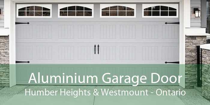 Aluminium Garage Door Humber Heights & Westmount - Ontario