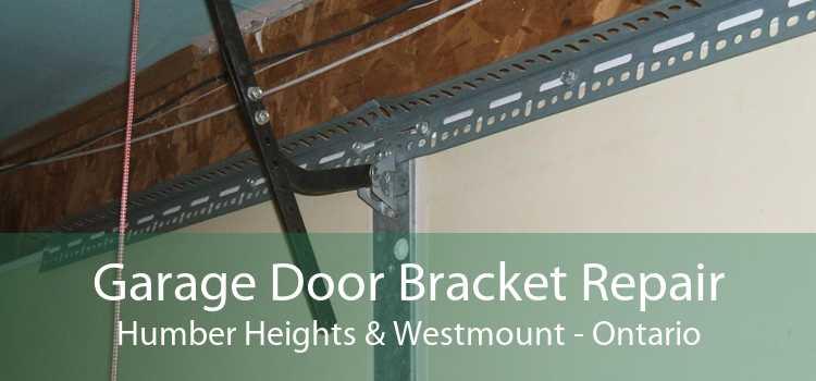 Garage Door Bracket Repair Humber Heights & Westmount - Ontario