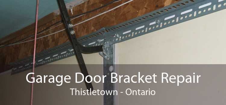 Garage Door Bracket Repair Thistletown - Ontario