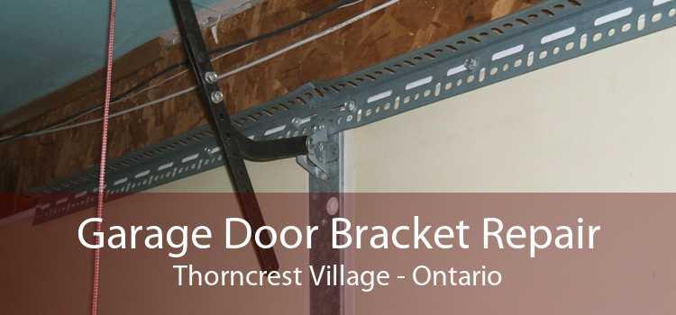 Garage Door Bracket Repair Thorncrest Village - Ontario