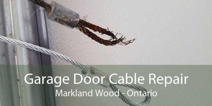 Garage Door Cable Repair Markland Wood - Ontario