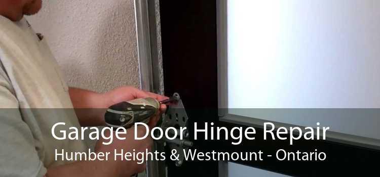 Garage Door Hinge Repair Humber Heights & Westmount - Ontario