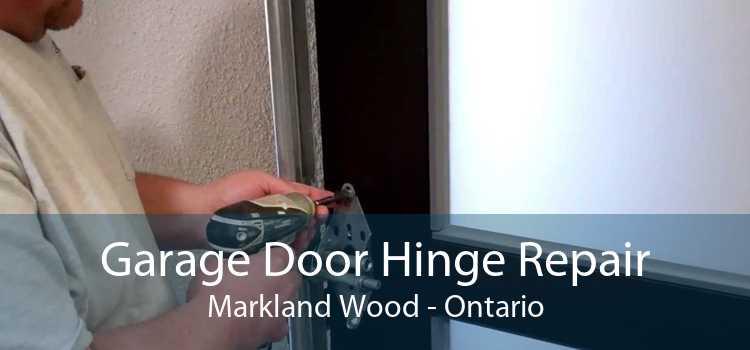 Garage Door Hinge Repair Markland Wood - Ontario