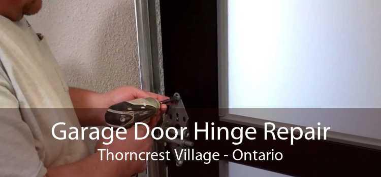 Garage Door Hinge Repair Thorncrest Village - Ontario