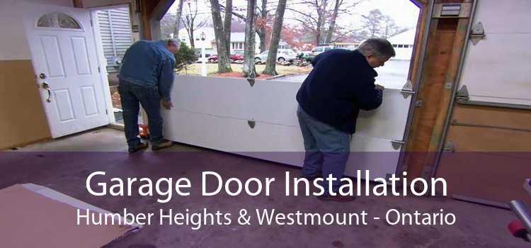 Garage Door Installation Humber Heights & Westmount - Ontario