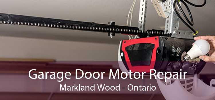 Garage Door Motor Repair Markland Wood - Ontario