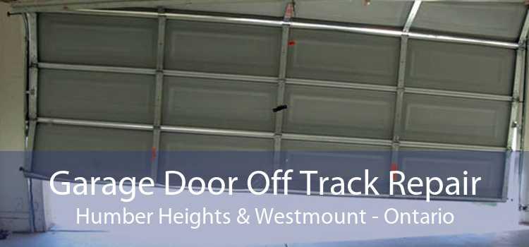 Garage Door Off Track Repair Humber Heights & Westmount - Ontario