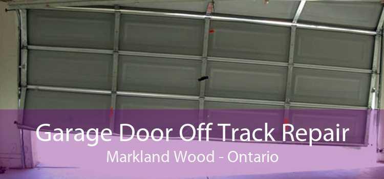 Garage Door Off Track Repair Markland Wood - Ontario
