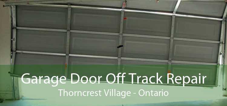 Garage Door Off Track Repair Thorncrest Village - Ontario