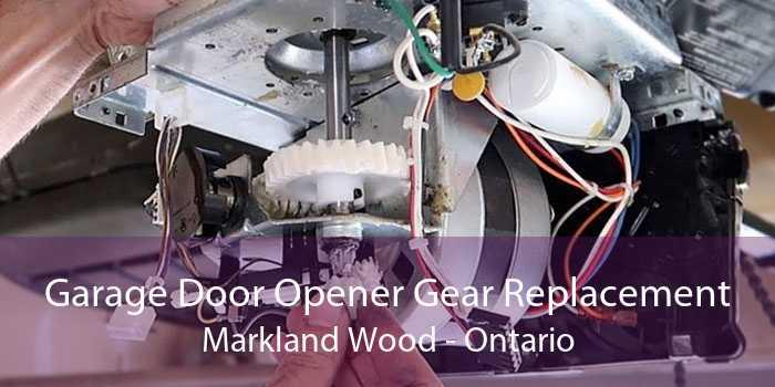 Garage Door Opener Gear Replacement Markland Wood - Ontario