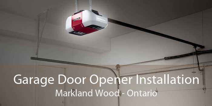 Garage Door Opener Installation Markland Wood - Ontario