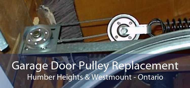 Garage Door Pulley Replacement Humber Heights & Westmount - Ontario