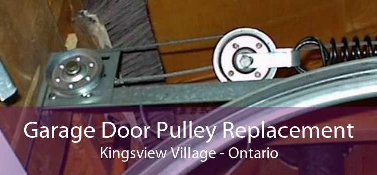 Garage Door Pulley Replacement Kingsview Village - Ontario