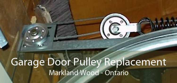 Garage Door Pulley Replacement Markland Wood - Ontario