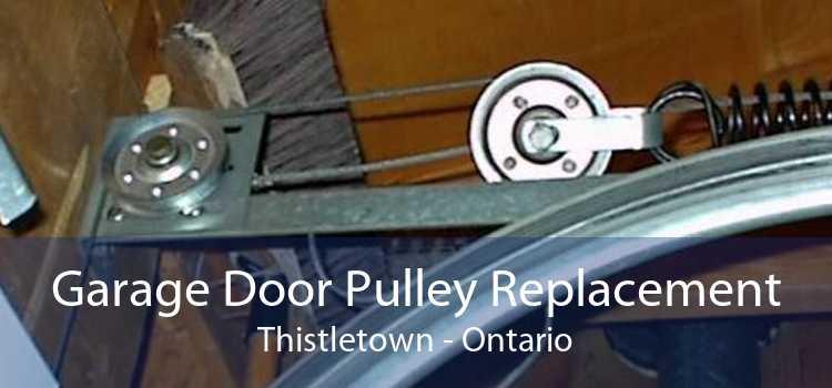 Garage Door Pulley Replacement Thistletown - Ontario
