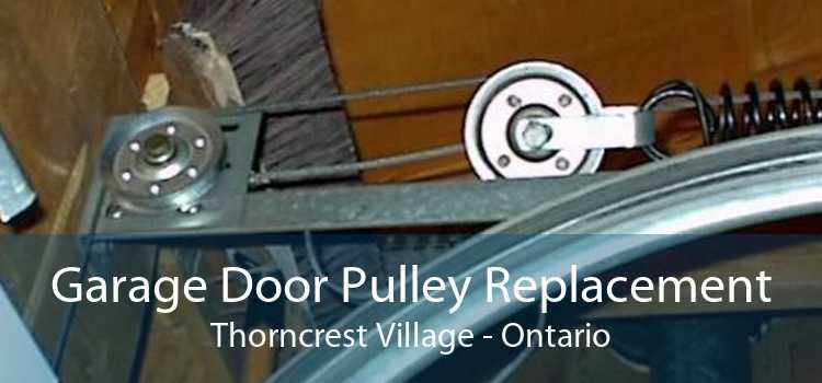 Garage Door Pulley Replacement Thorncrest Village - Ontario
