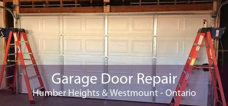 Garage Door Repair Humber Heights & Westmount - Ontario