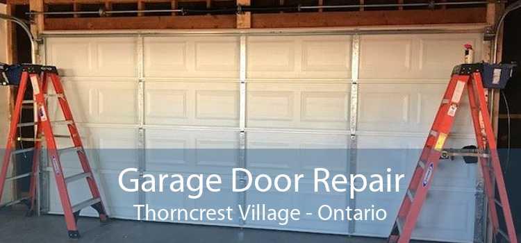 Garage Door Repair Thorncrest Village - Ontario