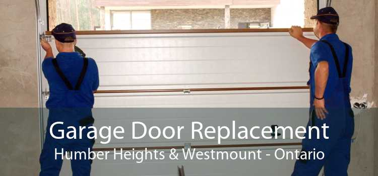 Garage Door Replacement Humber Heights & Westmount - Ontario