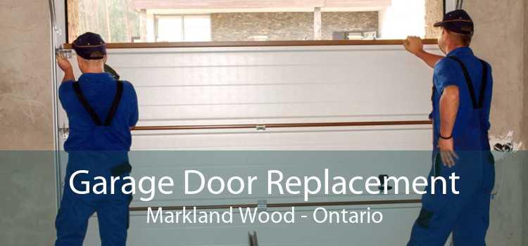 Garage Door Replacement Markland Wood - Ontario