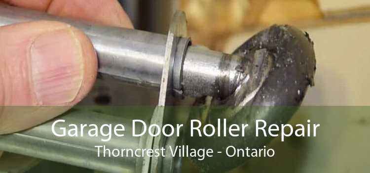 Garage Door Roller Repair Thorncrest Village - Ontario