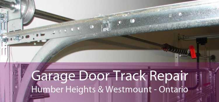 Garage Door Track Repair Humber Heights & Westmount - Ontario
