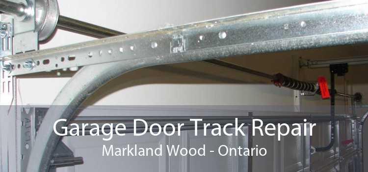 Garage Door Track Repair Markland Wood - Ontario