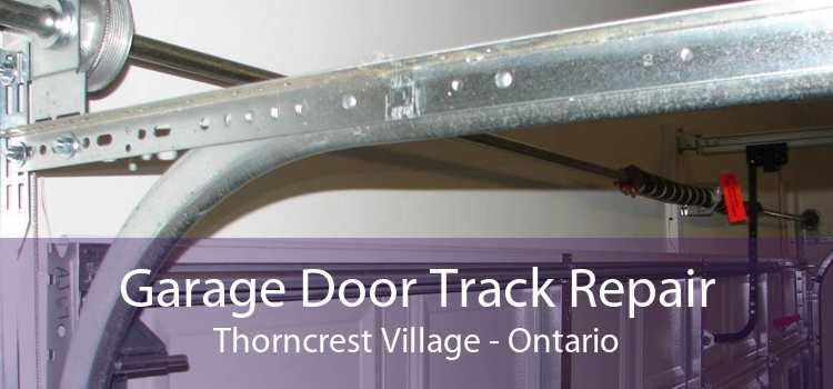 Garage Door Track Repair Thorncrest Village - Ontario