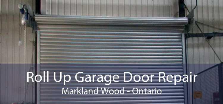 Roll Up Garage Door Repair Markland Wood - Ontario