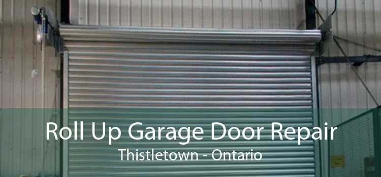 Roll Up Garage Door Repair Thistletown - Ontario